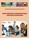 Casos Prácticos en Educación Física: Guía para su realización (COLECCIÓN OPOSICIONES PARA PROFESORADO DE EDUCACIÓN FÍSICA EN PRIMARIA) - ... Oposiciones Magisterio Educación Física