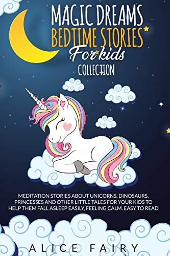 Compare Textbook Prices for Magic Dreams Bedtime Stories for Kids Collection: Meditation Stories About Unicorns, Dinosaurs, Princesses And Other Little Tales For Your Kids To ... Asleep easily, Feeling Calm. Easy to Read  ISBN 9781801111072 by Fairy, Alice