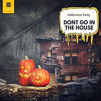 Dont Go In The House - Halloween Party