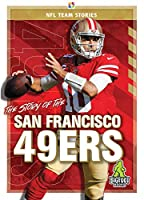 The Story of the San Francisco 49ers (NFL Team Stories)