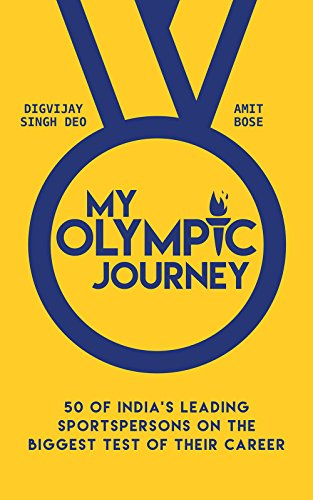 My Olympic Journey: 50 of India's Leading Sportspersons on the Biggest Test of Their Career (English Edition)
