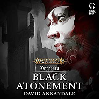 Black Atonement     Warhammer Age of Sigmar              By:                                                                                                                                 David Annandale                               Narrated by:                                                                                                                                 Andrew Fettes,                                                                                        Emma Gregory,                                                                                        Genevieve Swallow                      Length: 25 mins     9 ratings     Overall 4.8