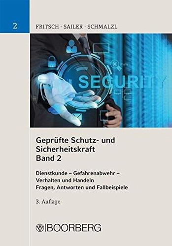 Geprüfte Schutz- und Sicherheitskraft, Band 2: Dienstkunde – Gefahrenabwehr sowie Einsatz von Schutz- und Sicherheitstechnik – Sicherheits- und ... Handeln Fragen, Antworten und Fallbeispiele