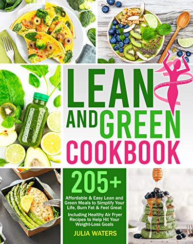 Lean and Green Cookbook: 205+ Affordable & Easy Lean and Green Meals to Simplify Your Life, Burn Fat & Feel Great | Including Healthy Air Fryer Recipes to Help Hit Your Weight-Loss Goals
