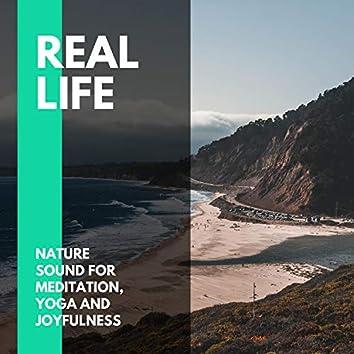 Real Life - Nature Sound for Meditation, Yoga and Joyfulness