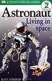 DK Readers: Astronaut: Living in Space