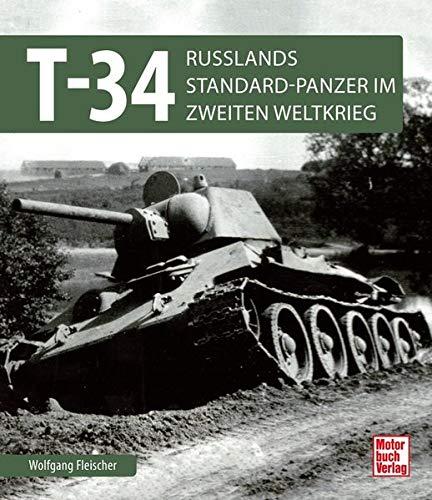 T 34: Russlands Standard-Panzer im 2. Weltkrieg