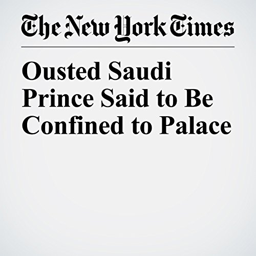 Ousted Saudi Prince Said to Be Confined to Palace copertina