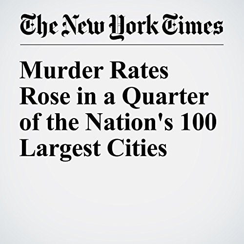 Murder Rates Rose in a Quarter of the Nation's 100 Largest Cities audiobook cover art