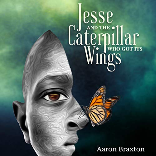 Jesse and the Caterpillar Who Got Its Wings Audiobook By Aaron Braxton cover art