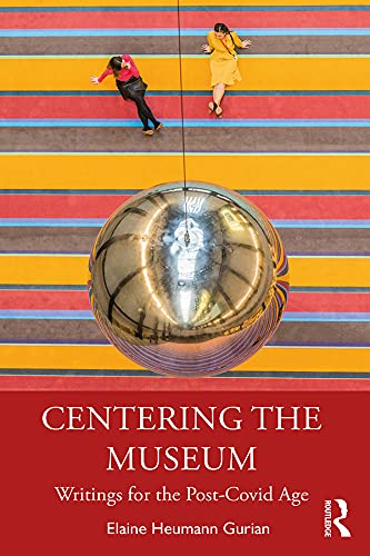 Centering the Museum: Writings for the Post-Covid Age (English Edition)