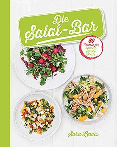 Die Salat-Bar: 80 Rezepte für knackig frische Salate