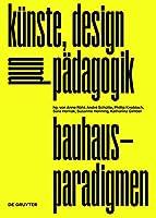 Bauhaus-Paradigmen: Kuenste, Design Und Paedagogik