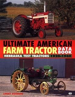 The Ultimate American Farm Tractor Data Book: Nebraska Test Tractors 1920-1960 (Farm Tractor Data Books)