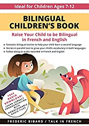 Bilingual Children's Book: Raise your child to be bilingual in French and English + Audio Download. Ideal for kids ages 7-12 (French for Kids Learning Stories Book 1)