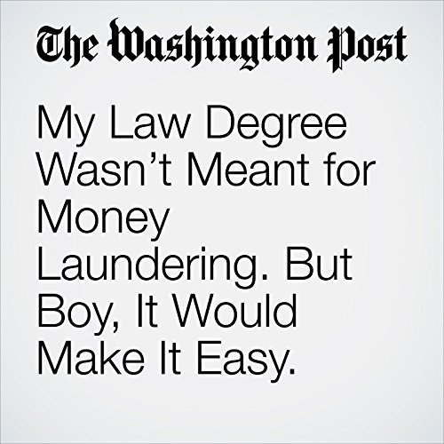 My Law Degree Wasn't Meant for Money Laundering. But Boy, It Would Make It Easy. copertina
