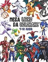 Mega Libro Da Colorare: 4-10 Anni: Un libro da colorare gigante, All in 1; Dinos, Draghi, Supereroi, Ninja, Creature fantastiche, Dragon Ball Z, Pokemon, Sonic, Super Mario ...