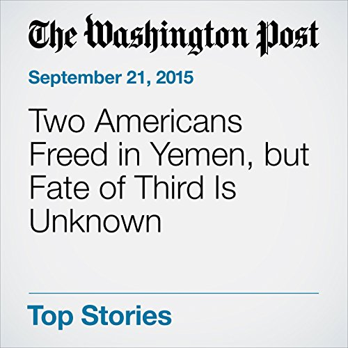 Two Americans Freed in Yemen, but Fate of Third Is Unknown audiobook cover art
