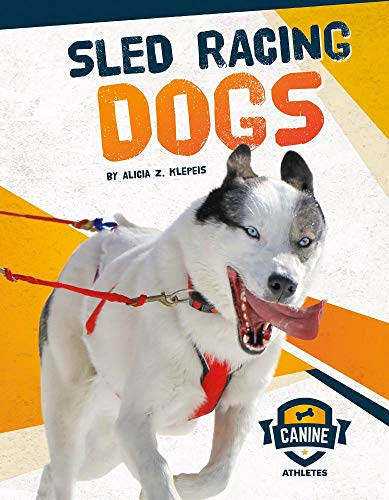 Compare Textbook Prices for Sled Racing Dogs Canine Athletes  ISBN 9781532117411 by Klepeis, Alicia Z