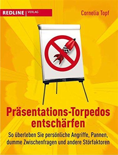 Präsentations-Torpedos entschärfen: So überleben Sie persönliche Angriffe, Pannen, dumme Zwischenfragen und andere Störfaktoren