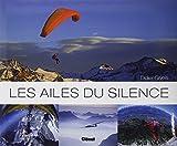 Les ailes du silence: Deltaplane, parapente, vol à voile, base jump, parachutisme, montgolfière