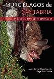 Murciélagos de Cantabria: Poblaciones, distribución y conservación