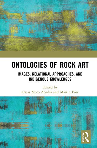 Ontologies of Rock Art: Images, Relational Approaches, and Indigenous Knowledges
