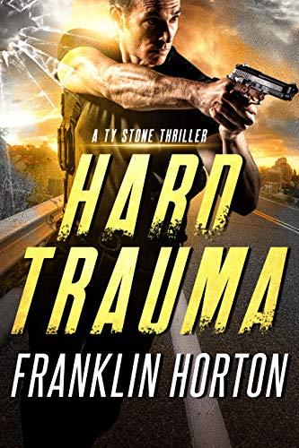 Hard Trauma: A Ty Stone Thriller by [Franklin Horton]