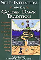 Self-Initiation into the Golden Dawn Tradition: A Complete Curriculum of Study for Both the Solitary Magician and the Working Magical Group (Llewell)