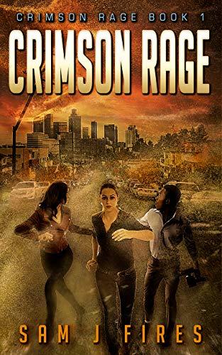 Crimson Rage: A Post-Apocalyptic Survival Thriller (Crimson Rage Series Part 1) by [Sam J  Fires]
