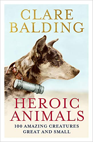 Heroic Animals: 100 Amazing Creatures Great and Small