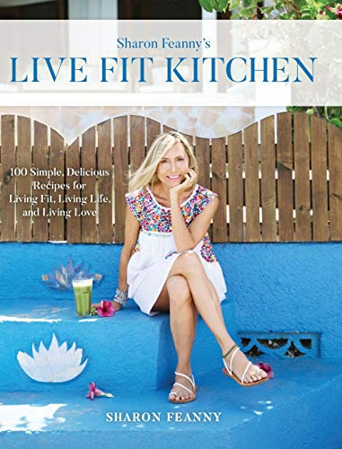 Live Fit Kitchen: 100 Simple, Delicious Recipes for Living Fit, Living Life, and Living Love
