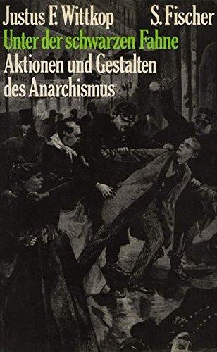 Unter der schwarzen Fahne. Aktionen und Gestalten des Anarchismus