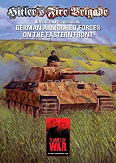 Hitler's Fire Brigade: Intelligence Handbook On German Armoured Forces on the Eastern Front - A Supplement for Flames of War, the World War II Miniatures Game