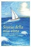 Storia della mia vista: Un'insolita navigazione tra Vita, Esperienza e Scrittura (Narrazioni) (Italian Edition)