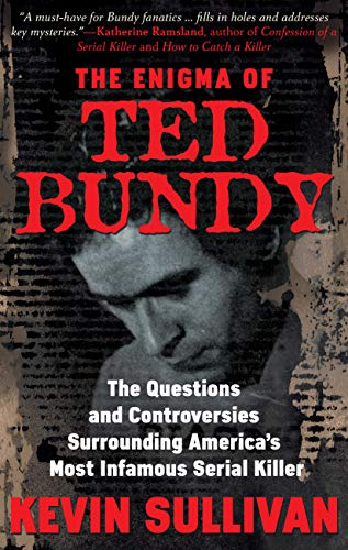 THE ENIGMA OF TED BUNDY: The Questions and Controversies Surrounding America's