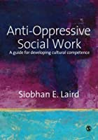 Anti-Oppressive Social Work: A Guide for Developing Cultural Competence by Siobhan Laird(2008-07-14)