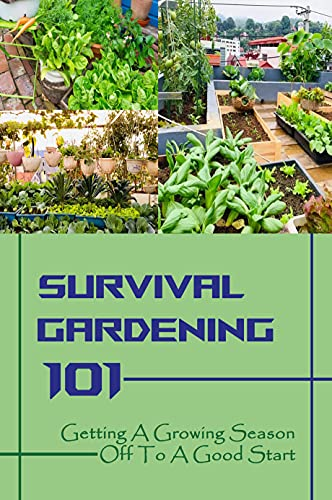 Survival Gardening 101: Getting A Growing Season Off To A Good Start: Container Gardens (English Edition)