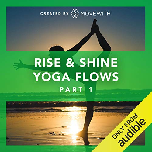 Rise & Shine Yoga Flows: Part 1     Audio-guided yoga classes, refreshed weekly starting March 2019               By:                                                                                                                                 MoveWith                               Narrated by:                                                                                                                                 Amy Dannheim,                                                                                        Peter Walters,                                                                                        Mary Beth LaRue,                   and others                 Length: 6 hrs and 31 mins     366 ratings     Overall 4.7