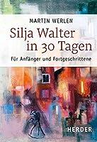 Silja Walter in 30 Tagen: Fur Anfanger Und Fortgeschrittene