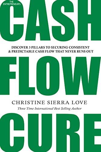 The Entrepreneur's Cash Flow Cure: How To Secure Consistent