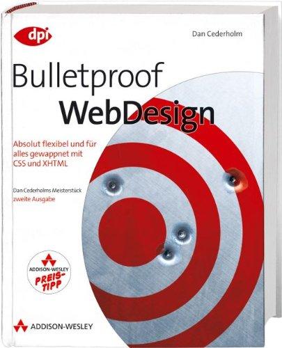 Bulletproof Webdesign - Studentenausgabe - für Profis: Absolut flexibel und für alles gewappnet mit CSS und XHTML (DPI Grafik)