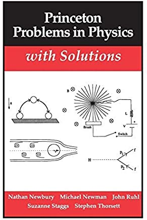 Princeton Problems in Physics with Solutions Reprint edition by Nathan Newbury, John Ruhl, Suzanne Staggs, Stephen Thorsett, (1991) Paperback