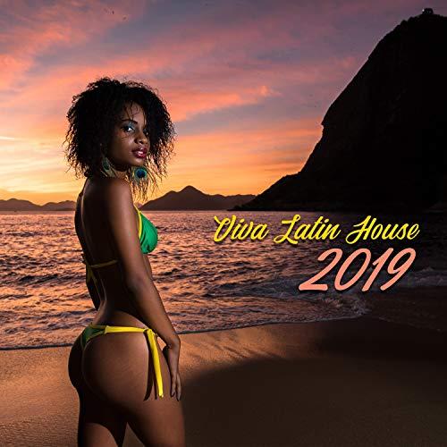 Viva Latin House: 2019 Party Mix, Hot Electro Brazil, House Fever All...