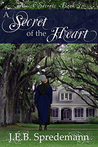 A Secret of the Heart (Amish Secrets - Book 3) by [J.E.B. Spredemann]