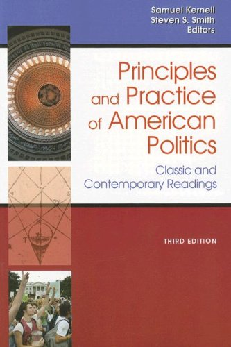Principles and Practice Of American Politics: Classic and Contemporary Readings, 3rd Edition (Principles & Practice of A