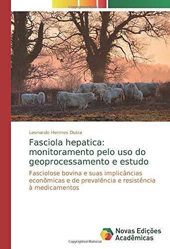 Fasciola hepatica: monitoramento pelo uso do geoprocessamento e estudo: Fasciolose bovina e suas implicâncias econômicas e de prevalência e resistência à medicamentos