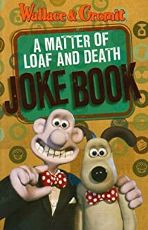 Wallace & Gromit - A Matter Of Loaf And Death Joke Book
