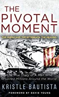 The Pivotal Moment: The Hurricane. The Aftermath. The Healing.