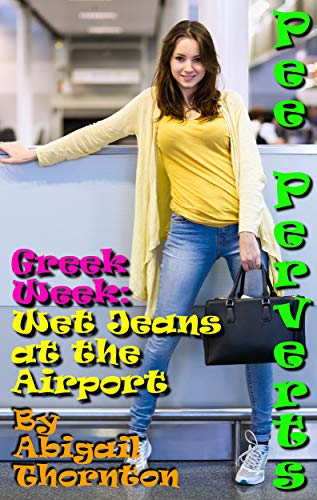 Pee Perverts: Wet Jeans at the Airport (Greek Week Book 1) (English Edition)